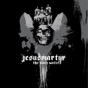 Review: Jesusmartyr - The black waters :: Klicken zum Anzeigen...