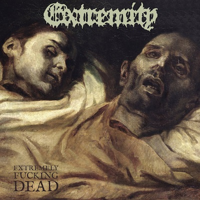 Review: EXTREMITY - Extremely Fucking Dead :: Genre: Death Metal