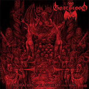 Review: Goatblood - Adoration Of Blasphemy And War :: Genre: Black Metal