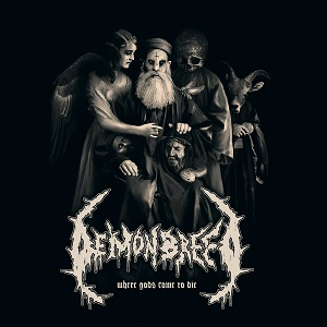 Review: Demonbreed - Where Gods Come To Die :: Genre: Death Metal