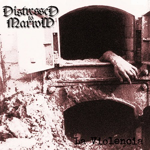 Review: Distressed to Marrow - La Violencia :: Genre: Death Metal