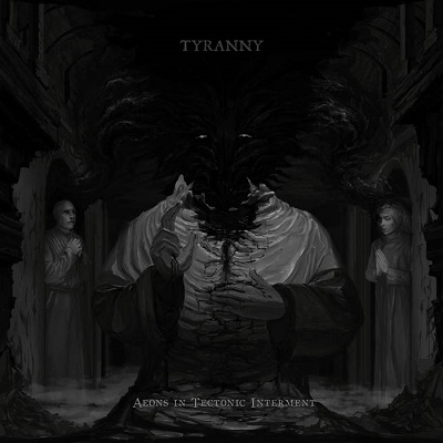 Review: Tyranny - Aeons in Tectonic Interment  :: Klicken zum Anzeigen...