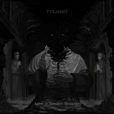 Review: Tyranny - Aeons in Tectonic Interment  :: Klicken zum Anzeigen...