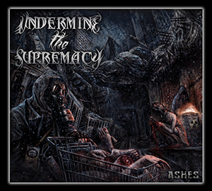 Review: Undermine The Supremacy - Ashes :: Klicken zum Anzeigen...
