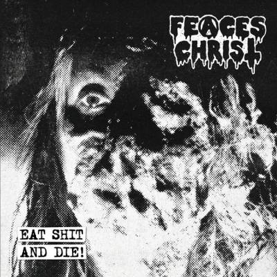Review: Feaces Christ - Eat Shit And Die :: Genre: Death Metal